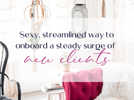 Sexy, streamlined way to onboard a steady surge of new clients