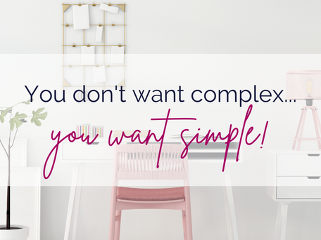 You don't want complex...you want simple!