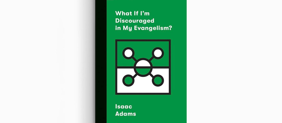 What If I Am Discouraged About Evangelism?