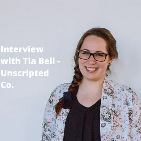 Interview with Tia Bell - Unscripted Co.