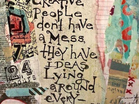 """Creative people don't have a mess..."""