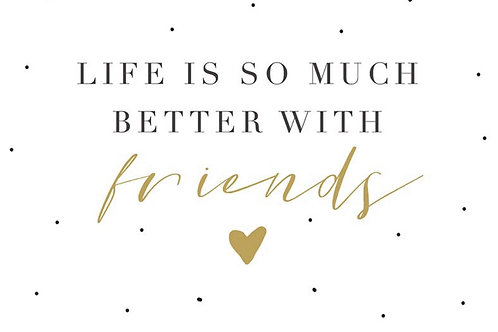 Sentiment card - Life is so much better with friends