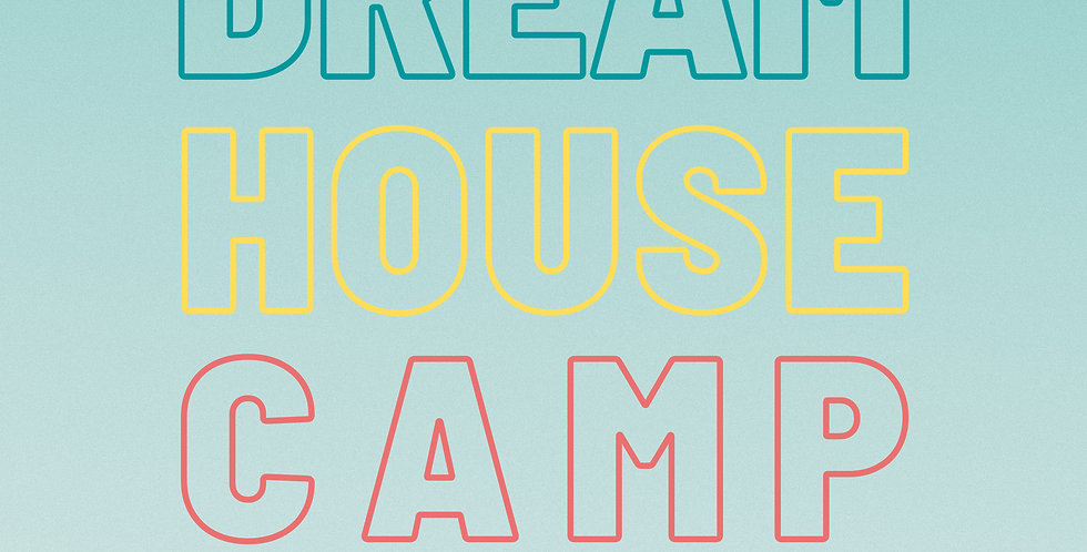 DreamHOUSE camp! July 27-29, 9am-12pm daily