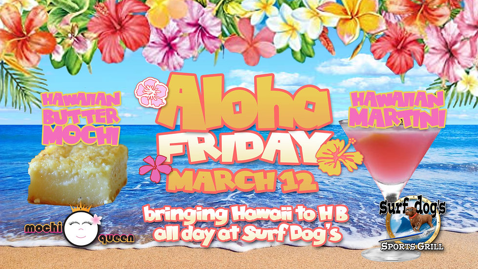 ALOHA FRIDAY March 12 at Surf Dog's Spor