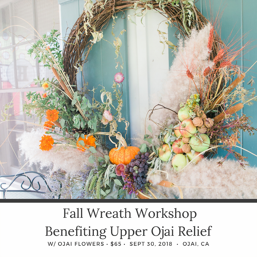 Fall Wreath Workshop and demonstration w/ Ojai Flowers - Thomas Fire Benefit
