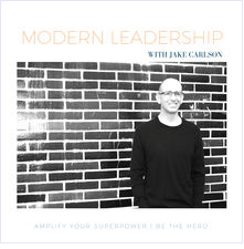 MODERN LEADERSHIP PODCAST: Authentically Overcoming Fear w/ Guest Dr. James Kelley