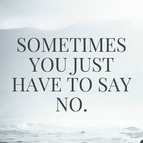 Sometimes you just have to say no quote