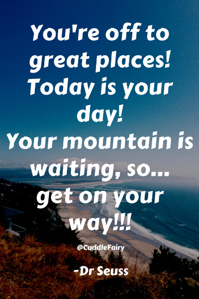 You're off to great places! dr seuss quote
