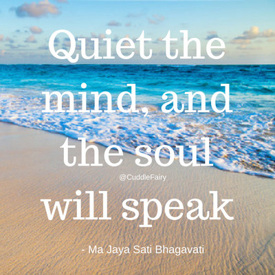 Quiet the mind, and the soul will speak QUOTE