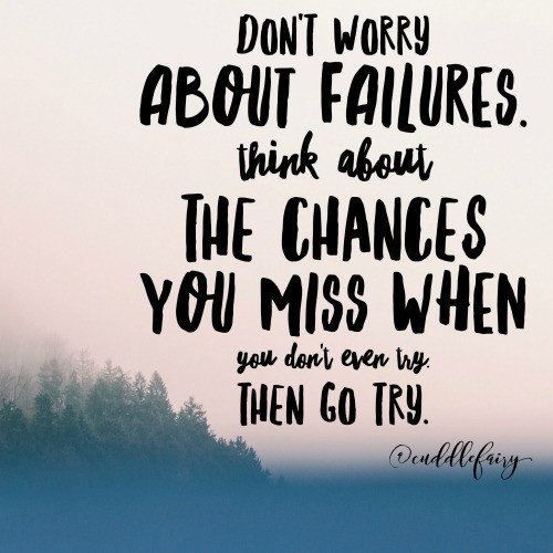 think about the chances you miss if you don't try quote