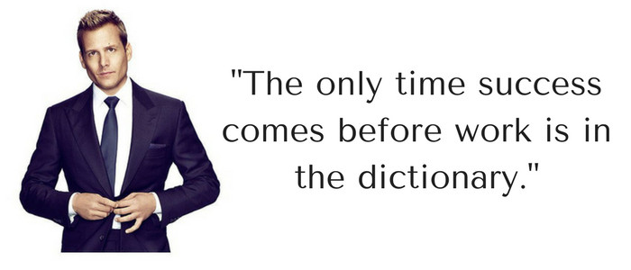 The only time success comes before work is in the dictionary. - Harvey Specter Quote