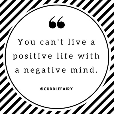 Replace every negative thought with a positive one.