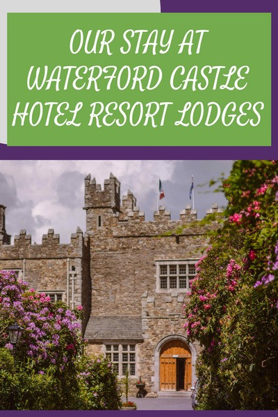 OUR STAY AT WATERFORD CASTLE HOTEL RESORT LODGES