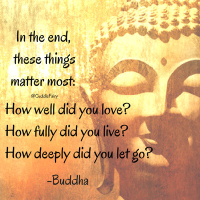 in the end these things matter most, buddha QUOTE