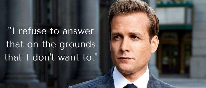 I refuse to answer that on the grounds that I don't want to - harvey specter