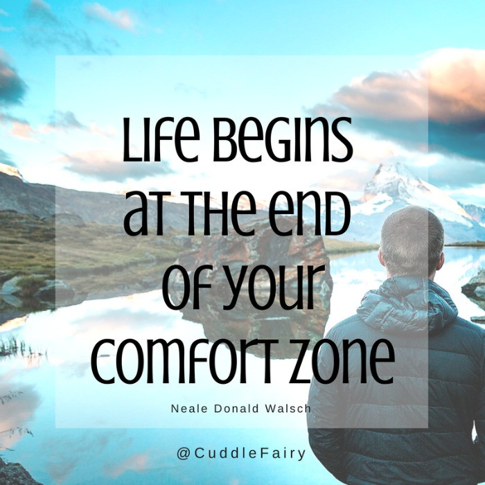 Life begins the end of your comfort zone