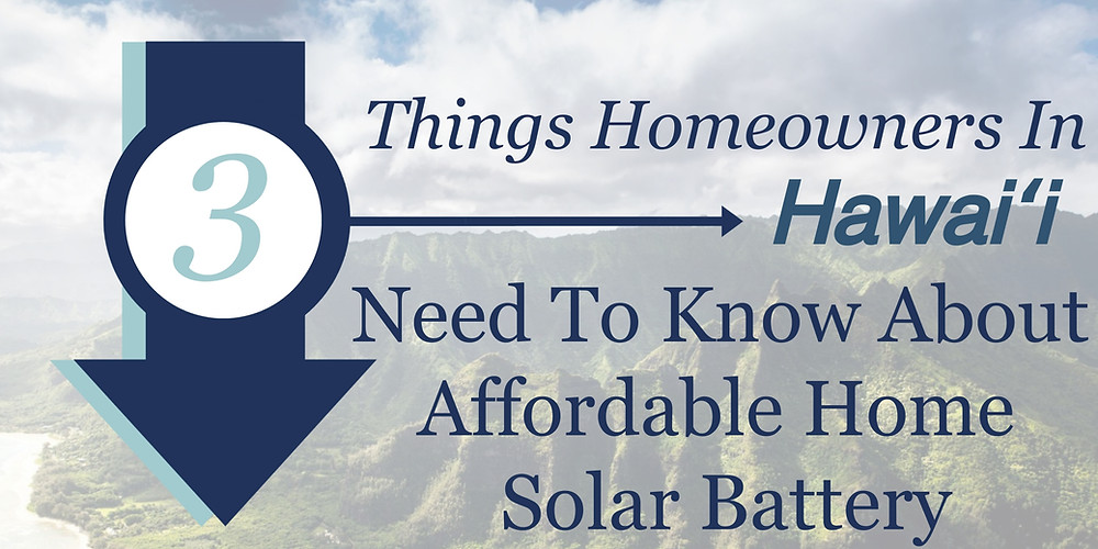 The three things you need to know in Hawaii about premium solar home energy batteries to protect you during the next power outage.