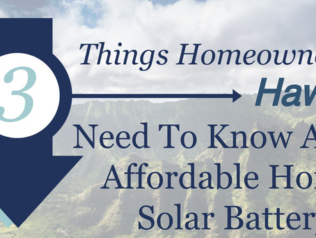 Hawai'i Affordable Home Solar Battery Storage: Why It Makes Sense For You!