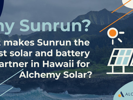 Why Sunrun? What makes Sunrun the best solar and battery partner in Hawaiʻi for Alchemy Solar?