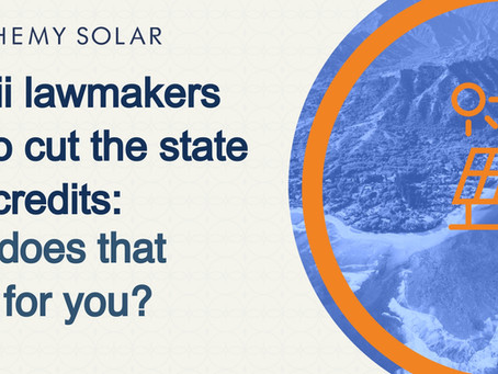 Hawaii lawmakers vote to cut the state solar credits: What does that mean for you?