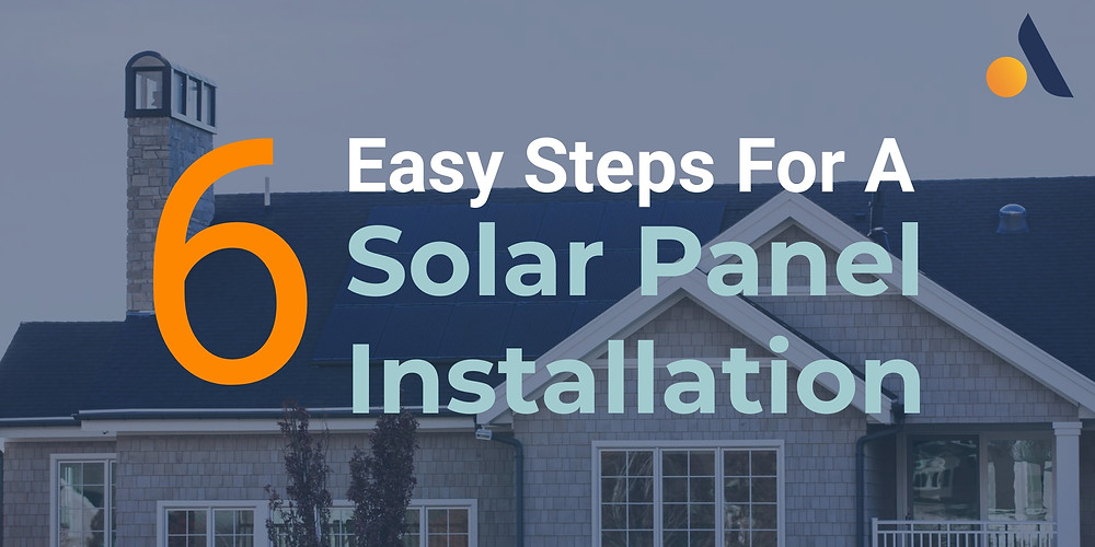 The 6 easy steps to get a solar panel system installed at your home