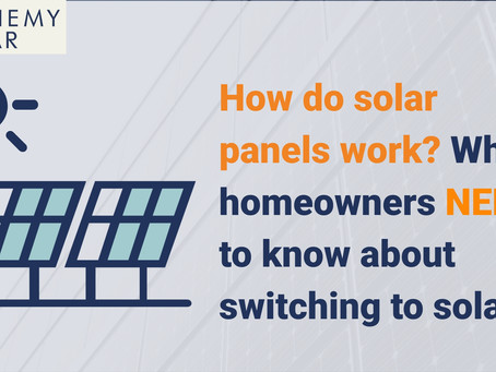 How do solar panels work? What homeowners need to know about switching to solar!