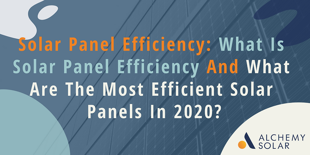 What is solar panel efficiency and what is the most efficient solar panel in 2020