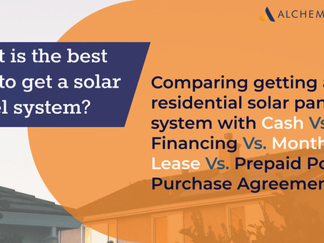 What is the best way to get a solar panel system: Cash Vs. Financing Vs. Monthly Vs. Prepaid