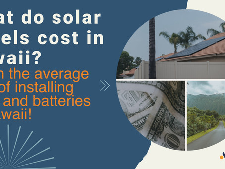 What solar panels cost in Hawaii! Learn the average cost of installing solar and batteries in Hawaii