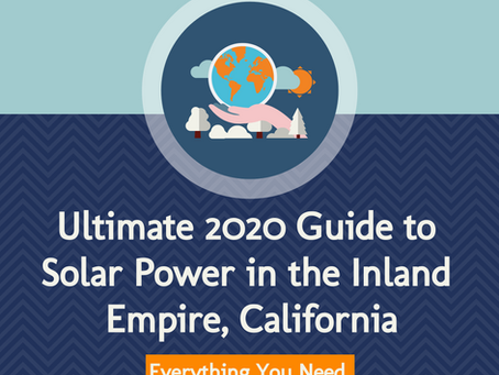 Ultimate 2020 Solar Power Guide in the Inland Empire, California: Everything homeowners need to know