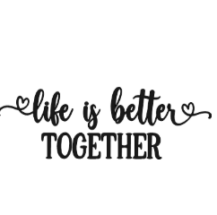 life is better together.png
