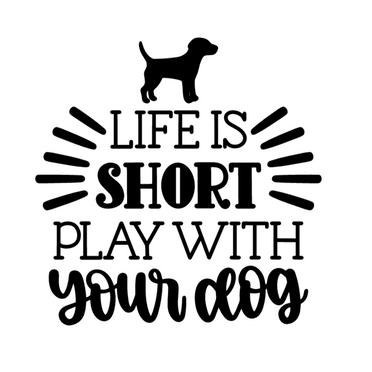 Life is short play with dog.png