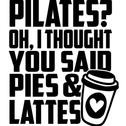 pilates i thought you said pies lattes.p