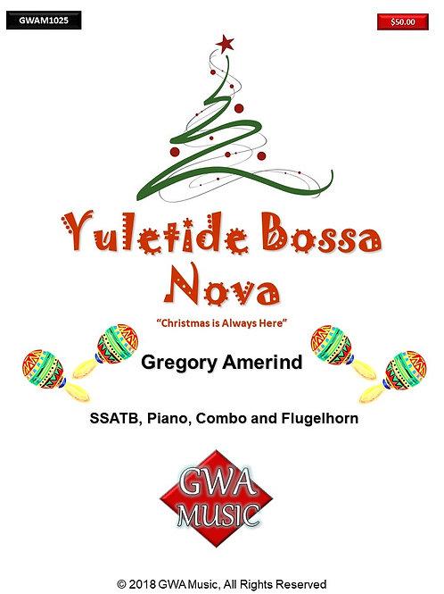 Yuletide Bossa Nova (Christmas is Always Here) SATB