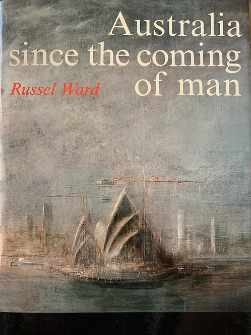 Australia Since The Coming Of Man By Russel War