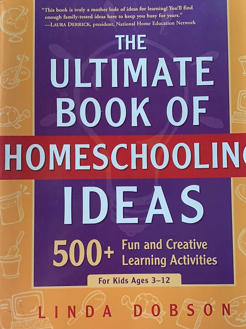 The Ultimate Book of Homeschooling Ideas 500+