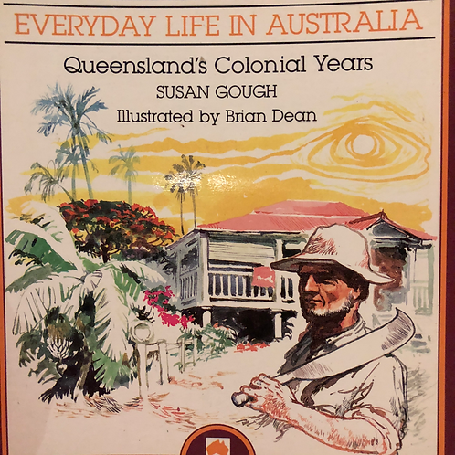 Everyday Life In Australia Qld's Colonial Years by Susan Gough