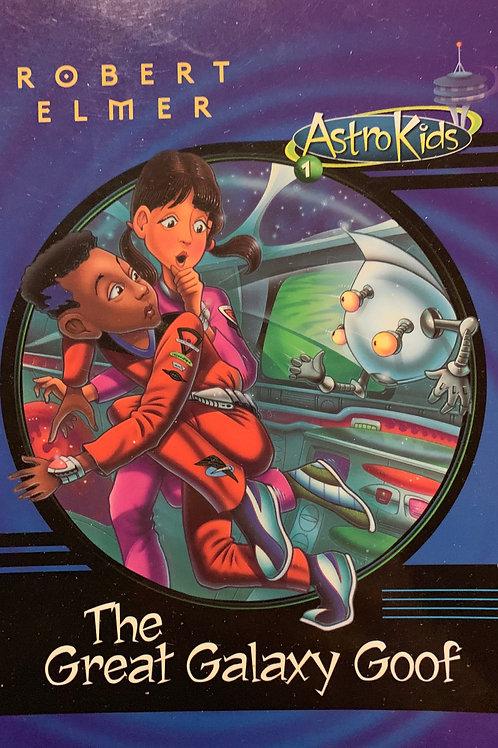 Astro Kids: The Great Galaxy Goof by Robert Elmer