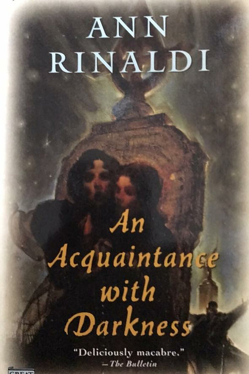 An Acquaintance with Darkness by Ann Rinaldi A historic novel