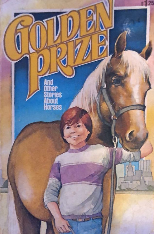 Golden Prize & Other Stories About Horses