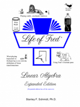 NEW Life of Fred: Linear Algebra Expanded Edition