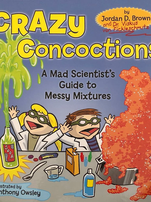 Crazy Concoctions A Mad Scientist's Guide to Messy Mixtures by Jordan D Brown