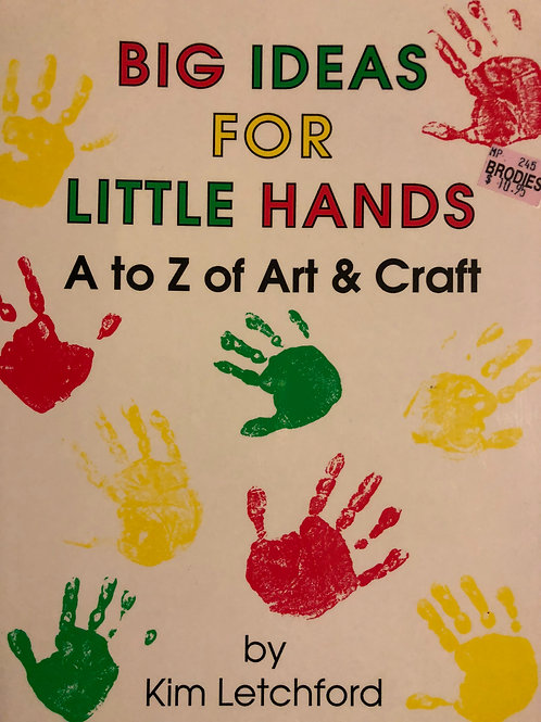 Big Ideas for Little Hands A to Z Art & Craft by Kim Letchford