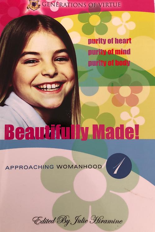 Beautifully Made - Approaching Wommanhood Book 1 (Generations of Virtue) by Juli