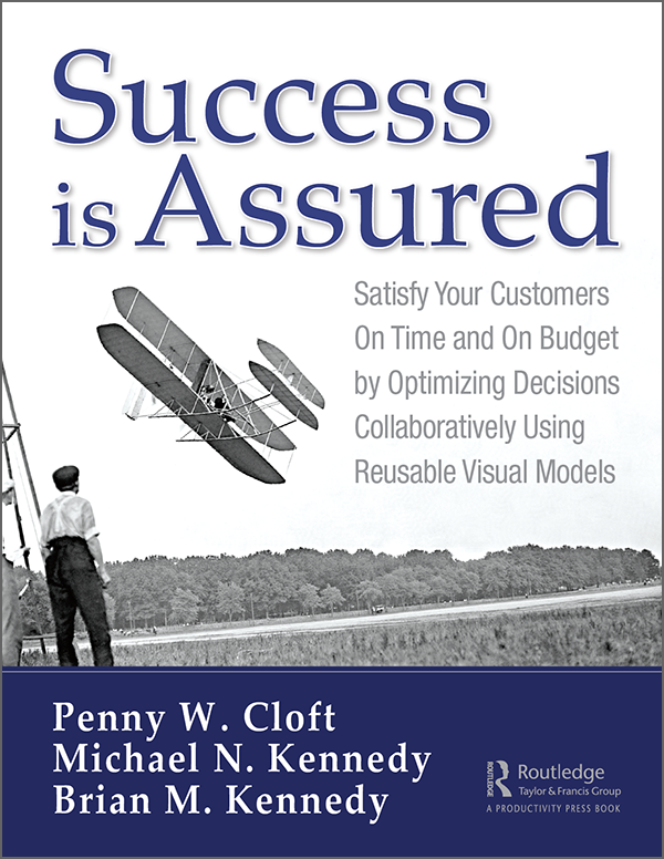 The book Success is Assured Satisfy Your Customers On Time and On Budget by Optimizing Decision Collaboratively Using Reusable Visual Models by Penny Cloft Michael Kennedy Brian Kennedy