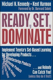 Book cover Ready Set Dominate Implement Toyota's Set-Based Learning for Developing Products Michael N. Kennedy Kent Harmon Durward Sobek