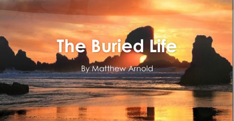 This poem, The Buried Life, describes the longing we feel when we are off course on our own life.