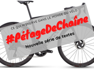 Pétage de chaîne! — Nouvelle série de textes sur ce qui m'énerve dans le monde du vélo.