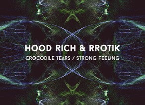 rrotik releases new EP 'Crocodile Tears / Strong Feeling' with Hood Rich