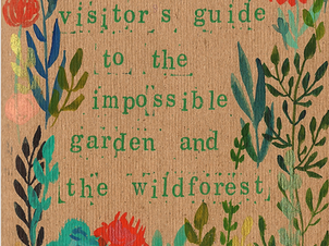 The First-time Visitor's Guide to the Impossible Garden & the Wildforest